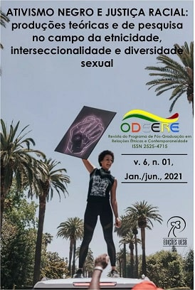 Visualizar v. 6 n. 01 (2021): ATIVISMO NEGRO E JUSTIÇA RACIAL: produções teóricas e de pesquisa no campo da etnicidade, interseccionalidade e diversidade sexual